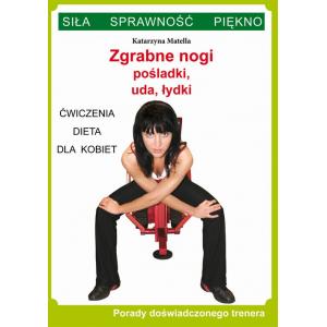 Zgrabne nogi. Pośladki, uda, łydki. Ćwiczenia, dieta dla kobiet [E-Book] [pdf]