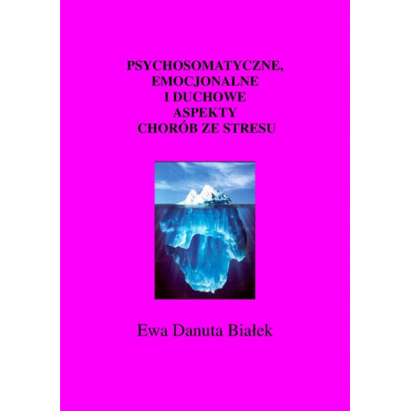 Psychosomatyczne, emocjonalne i duchowe aspekty chorób ze stresu [E-Book] [epub]