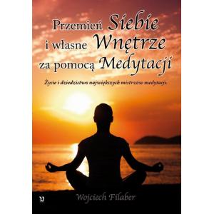 Przemień siebie i własne wnętrze za pomocą medytacji. Życie i dziedzictwo największych mistrzów medytacji [E-Book] [epub]