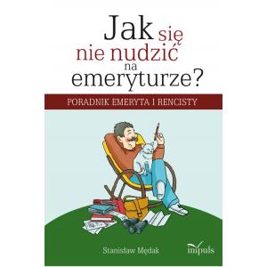 Jak się nie nudzić na emeryturze [E-Book] [pdf]