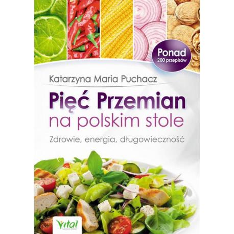 Pięć Przemian na polskim stole. Zdrowie, energia, długowieczność [E-Book] [epub]