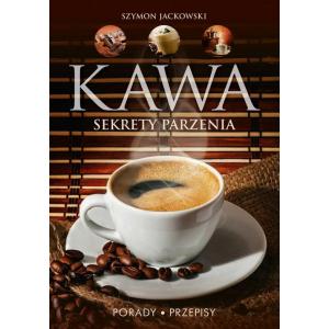 Kawa. Sekrety parzenia. Porady. Przepisy [E-Book] [pdf]