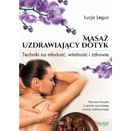 Masaż - uzdrawiający dotyk. Techniki na młodość, witalność i zdrowie [E-Book] [epub]