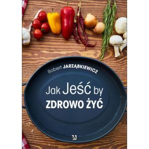 Jak Jeść by Zdrowo Żyć [E-Book] [pdf]
