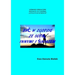 Być w zgodzie ze sobą, innymi i światem [E-Book] [pdf]