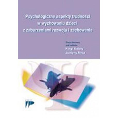 Psychologiczne aspekty trudności w wychowaniu dzieci z zaburzeniami rozwoju i zachowania [E-Book] [pdf]