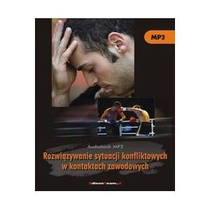 Rozwiązywanie sytuacji konfliktowych w kontaktach zawodowych [E-Book] [mp3]