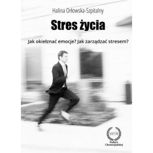 STRES ŻYCIA. Jak okiełznać emocje? Jak zarządzać stresem? [E-Book] [pdf]
