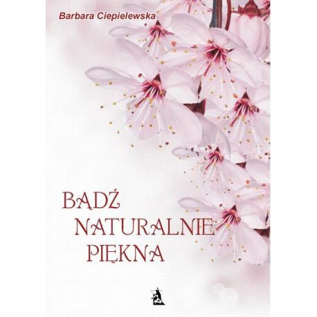 Bądź naturalnie piękna [E-Book] [pdf]