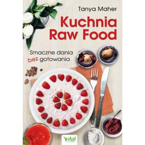 Kuchnia Raw Food. Smaczne dania bez gotowania [E-Book] [pdf]